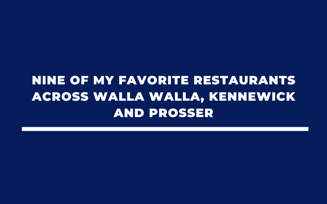 Nine of My Favorite Restaurants Across Walla Walla, Kennewick and Prosser
