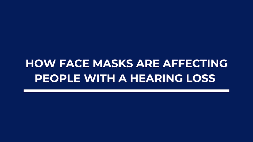How Face Masks are Affecting People With A Hearing Loss