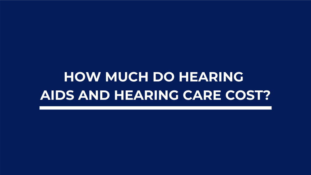 How Much Do Hearing Aids and Hearing Care Cost?