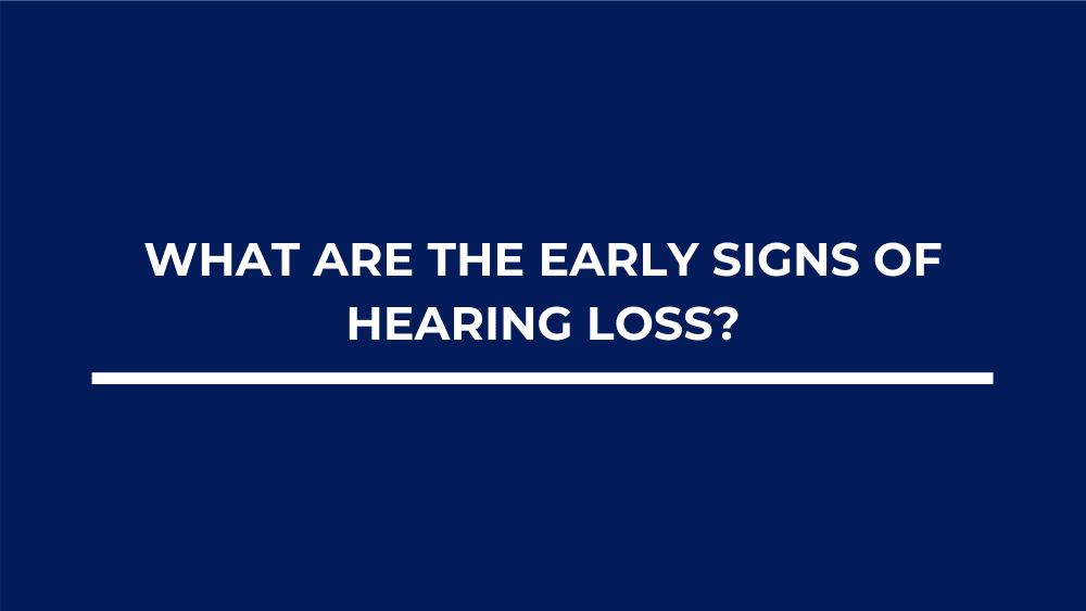 What Are the Early Signs of Hearing Loss?